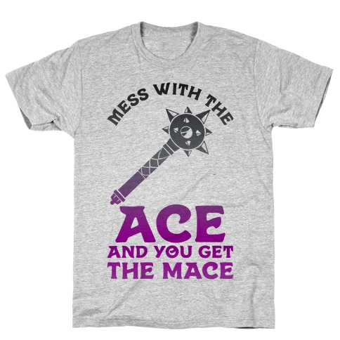 Mess with the Ace You Get the Mace T-Shirt