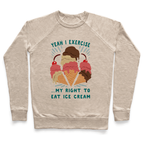 Exercising my right to eat ice cream Pullover