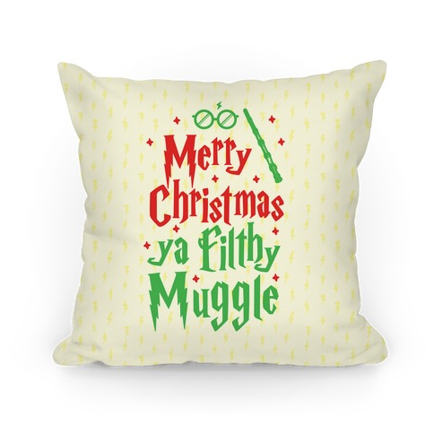 Merry Christmas Ya Filthy Muggle Pillow