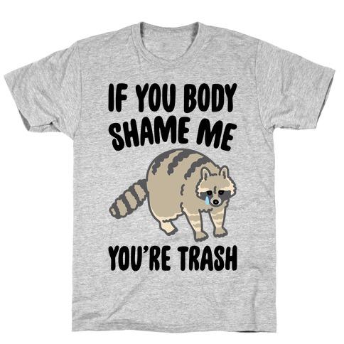 If You Body Shame Me You're Trash Raccoon T-Shirt