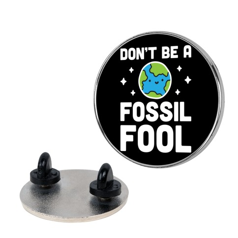 Don't Be A Fossil Fool Pin