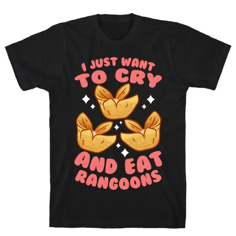 I Just Want To Cry And Eat Rangoons Mens/Unisex T-Shirt