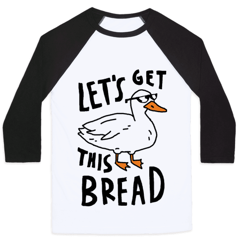 Let's Get This Bread Duck Baseball Tee