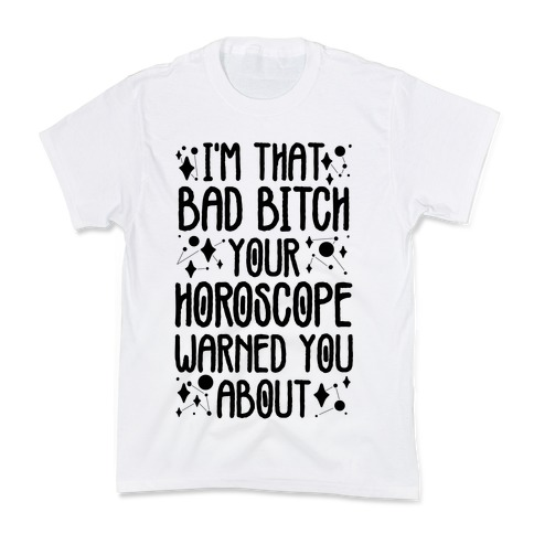 I'm That Bad Bitch Your Horoscope Warned You About  Kids T-Shirt