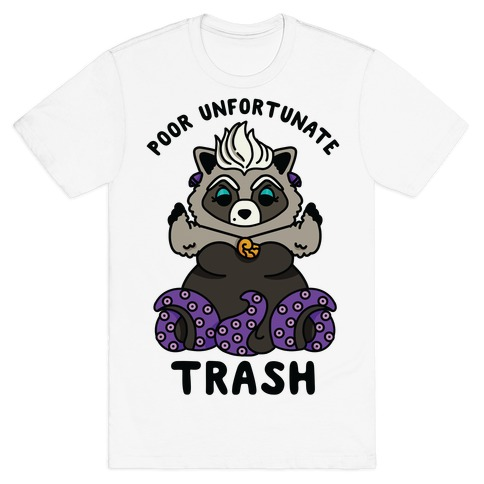 Poor Unfortunate Trash Raccoon  T-Shirt