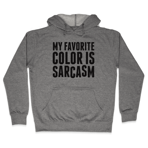My Favorite Color is Sarcasm Hooded Sweatshirt
