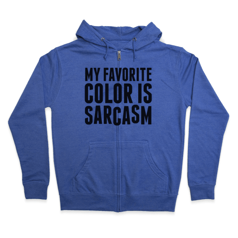 My Favorite Color is Sarcasm Zip Hoodie