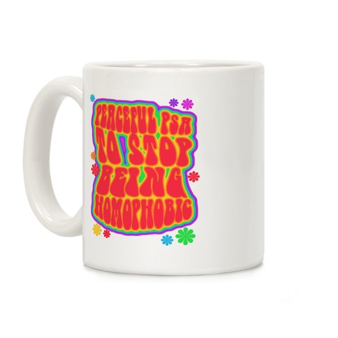 Peaceful PSA To Stop Being Homophobic Coffee Mug