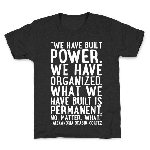 We Have Built Power AOC Quote White Print Kids T-Shirt