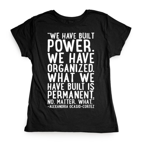 We Have Built Power AOC Quote White Print Womens T-Shirt