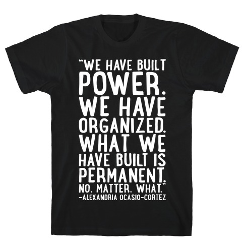 We Have Built Power AOC Quote White Print T-Shirt