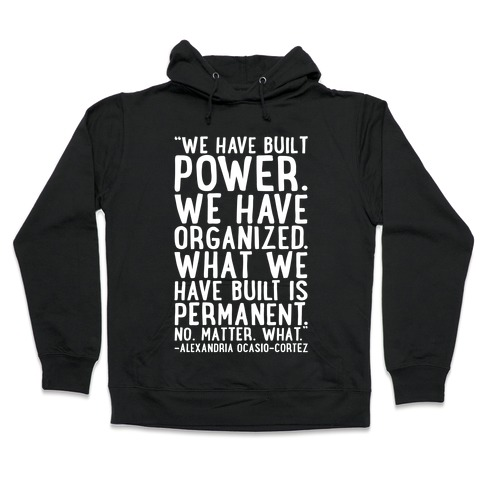 We Have Built Power AOC Quote White Print Hooded Sweatshirt