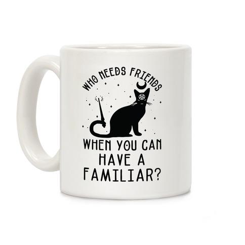 Who Needs Friends Coffee Mug