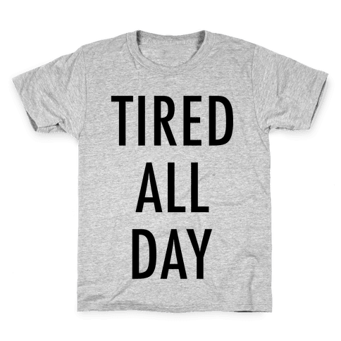 Tired All Day Kids T-Shirt