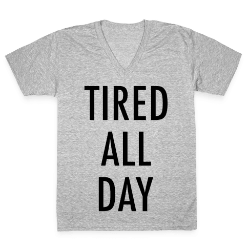 Tired All Day V-Neck Tee Shirt