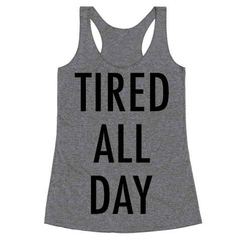 Tired All Day Racerback Tank Top