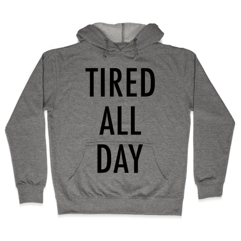 Tired All Day Hooded Sweatshirt