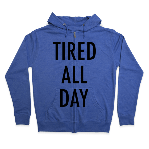 Tired All Day Zip Hoodie
