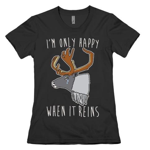 I'm Only Happy When It Reins Parody White Print Womens T-Shirt
