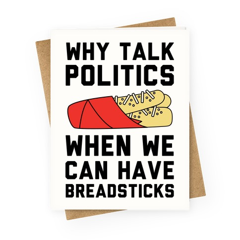 Why Talk Politics When We Can Have Breadsticks Greeting Card