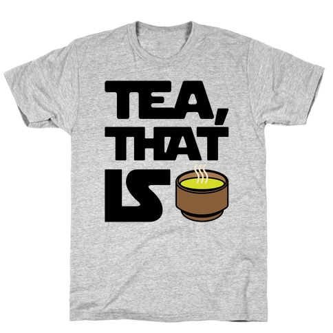 Tea That Is Parody T-Shirt
