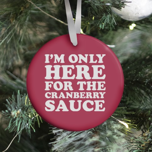 I'm Only Here For The Cranberry Sauce Ornament