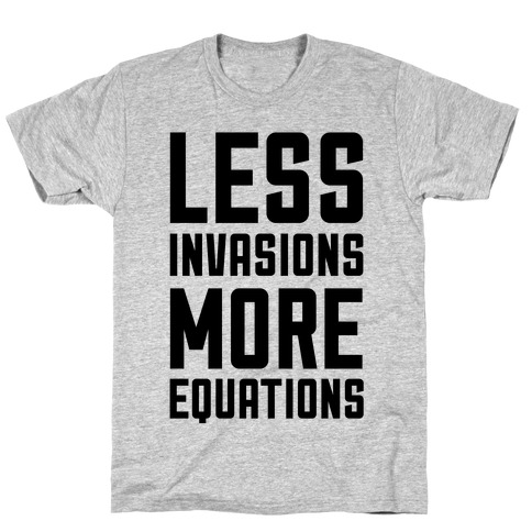 Less Invasions More Equations T-Shirt