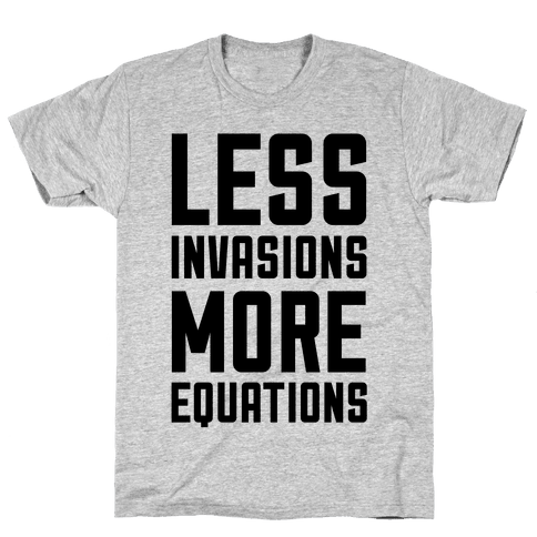 Less Invasions More Equations Mens T-Shirt