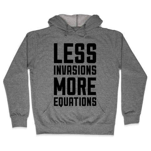 Less Invasions More Equations Hooded Sweatshirt