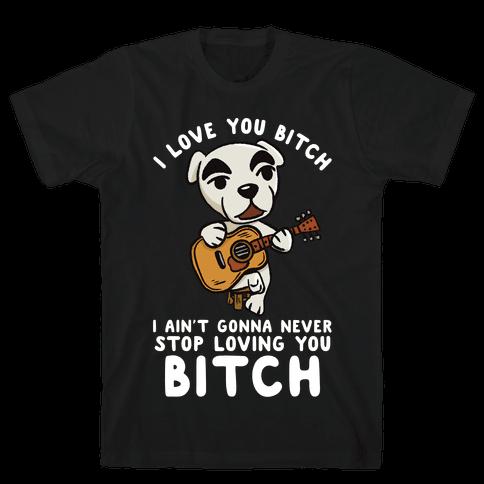 I Love You Bitch K.K. Slider Parody Mens/Unisex T-Shirt