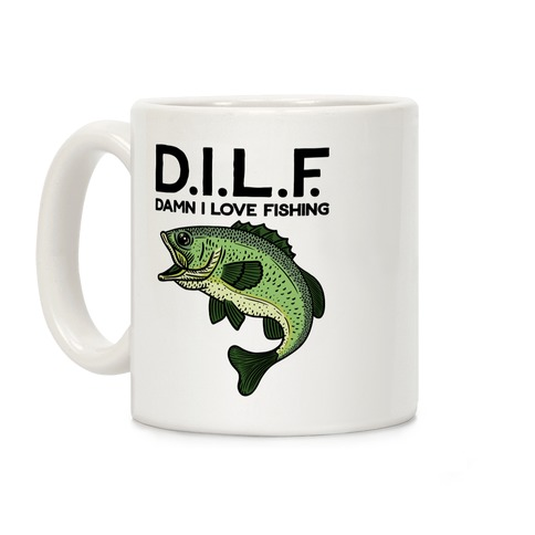 D.I.L.F. Damn I Love Fishing Coffee Mug