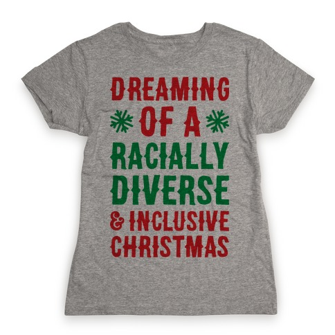 Dreaming Of A Racially Diverse & Inclusive Christmas Womens T-Shirt