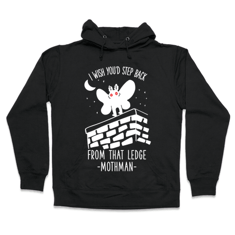 I Wish You'd Step Back From That Ledge Mothman Hooded Sweatshirt