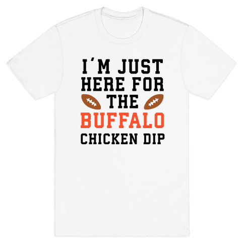 I'm Just Here for the Buffalo Chicken Dip Mens/Unisex T-Shirt