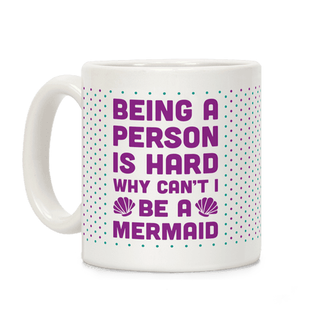 Being A Person Is Hard Why Can't I Be A Mermaid Coffee Mug