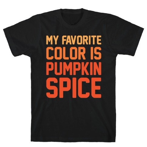 My favorite Color Is Pumpkin Spice Parody White Print T-Shirt
