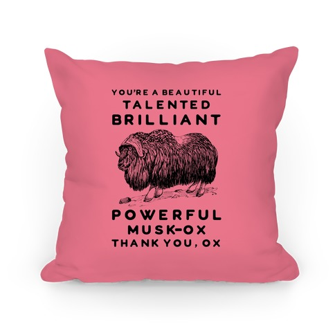 You're A Beautiful Talented Brilliant Powerful Musk-Ox, Thank You Ox Pillow