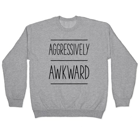 Aggressively Awkward Pullover