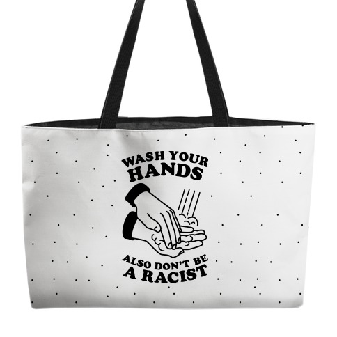 Wash Your Hands, Also Don't Be A Racist  Weekender Tote
