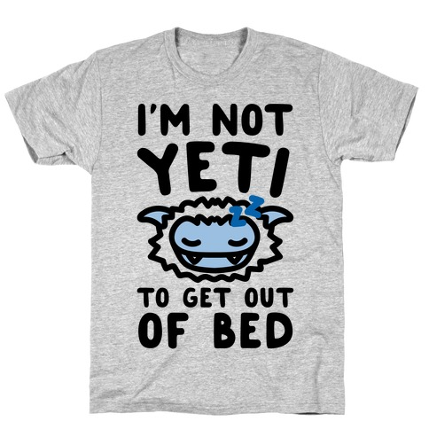 I'm Not Yeti To Get Out Of Bed T-Shirt