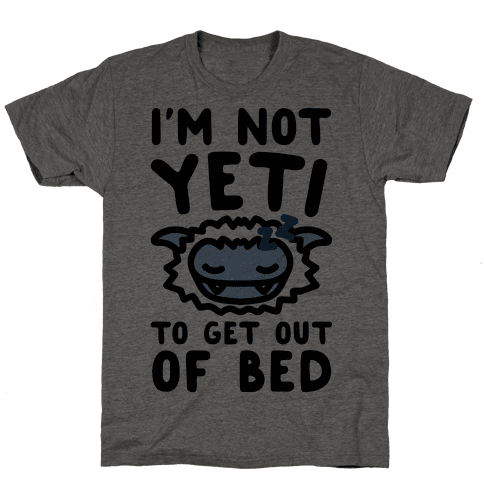 I'm Not Yeti To Get Out Of Bed Mens T-Shirt
