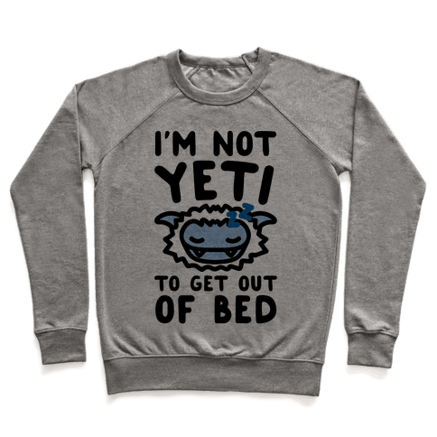 I'm Not Yeti To Get Out Of Bed Pullover