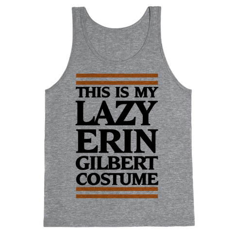This Is My Lazy Erin Gilbert Costume Tank Top