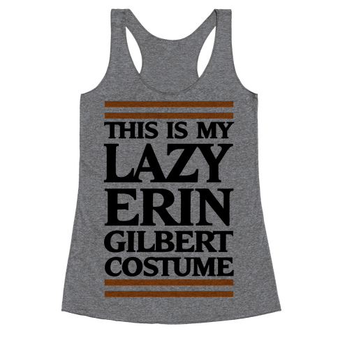 This Is My Lazy Erin Gilbert Costume Racerback Tank Top