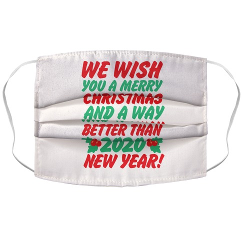 We Wish You A Merry Christmas and A Way Better Than 2020 New Year Accordion Face Mask