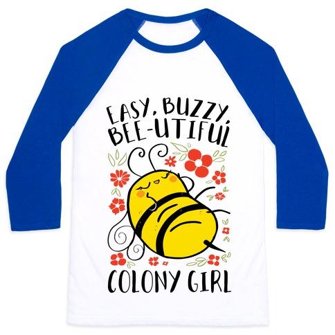 Easy, Buzzy, Bee-utiful, Colony Girl Baseball Tee