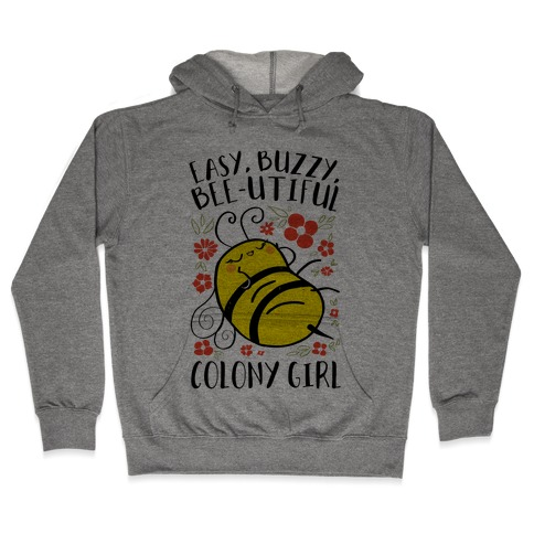 Easy, Buzzy, Bee-utiful, Colony Girl Hooded Sweatshirt