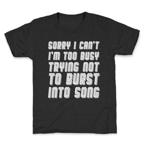 Sorry I Can't I'm Too Busy Trying Not To Burst Into Song Kids T-Shirt
