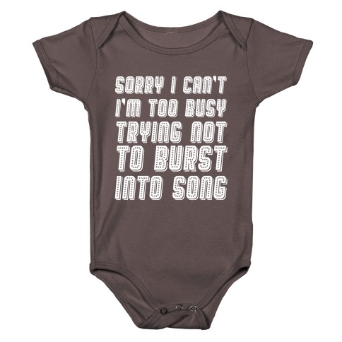 Sorry I Can't I'm Too Busy Trying Not To Burst Into Song Baby One-Piece