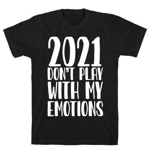 2021 Don't Play With My Emotions T-Shirt
